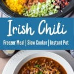 "collage image of irish chili ingredients and bowl of irish chili with title text ""Irish Chili Freezer Meal, Slow Cooker, Instant Pot"""