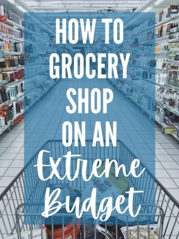"""picture of grocery store aisle with title text """"How to Grocery Shop on an Extreme Budget"""""""